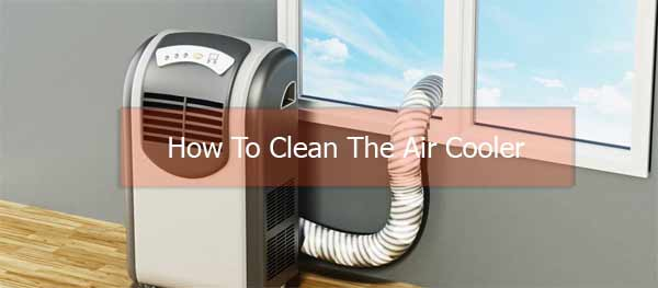 how to clean the air cooler